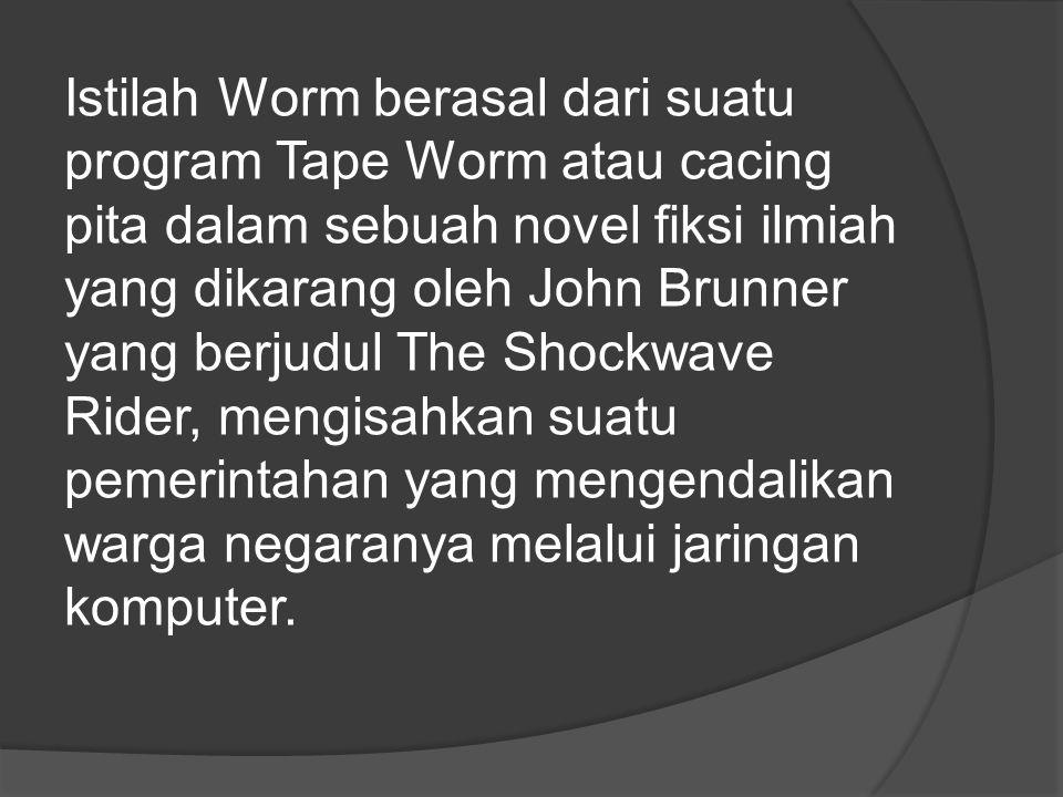 Istilah Worm berasal dari suatu program Tape Worm atau cacing pita dalam sebuah novel fiksi ilmiah yang dikarang oleh John Brunner yang berjudul The Shockwave Rider, mengisahkan suatu pemerintahan yang mengendalikan warga negaranya melalui jaringan komputer.