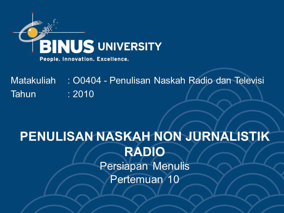 PENULISAN NASKAH NON JURNALISTIK RADIO Persiapan Menulis Pertemuan 10 Matakuliah: O0404 - Penulisan Naskah Radio dan Televisi Tahun : 2010