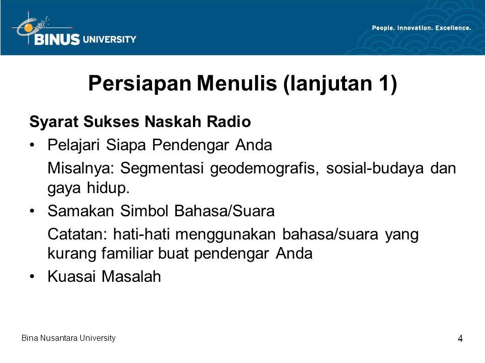 Persiapan Menulis (lanjutan 1) Syarat Sukses Naskah Radio Pelajari Siapa Pendengar Anda Misalnya: Segmentasi geodemografis, sosial-budaya dan gaya hidup.