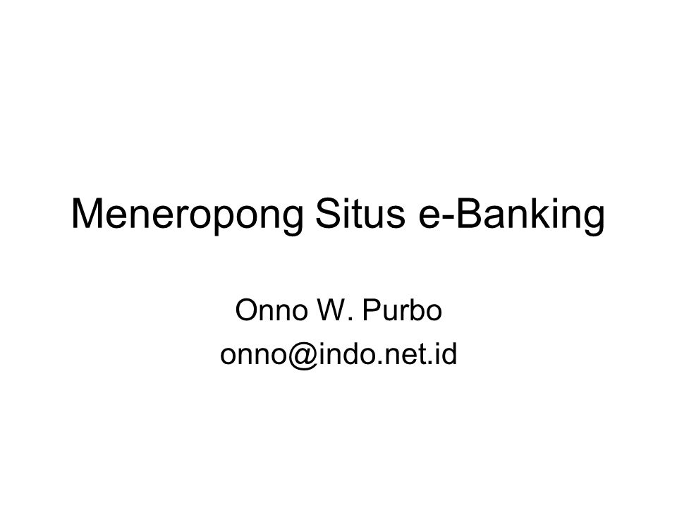 Meneropong Situs e-Banking Onno W. Purbo onno@indo.net.id