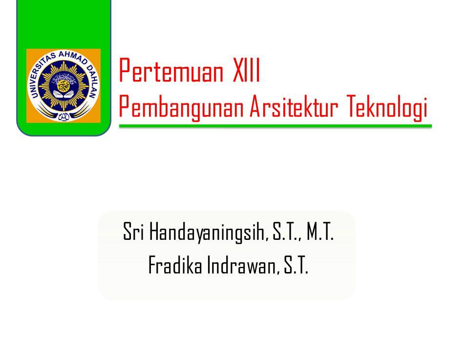 Pertemuan XIII Pembangunan Arsitektur Teknologi Sri Handayaningsih, S.T., M.T.