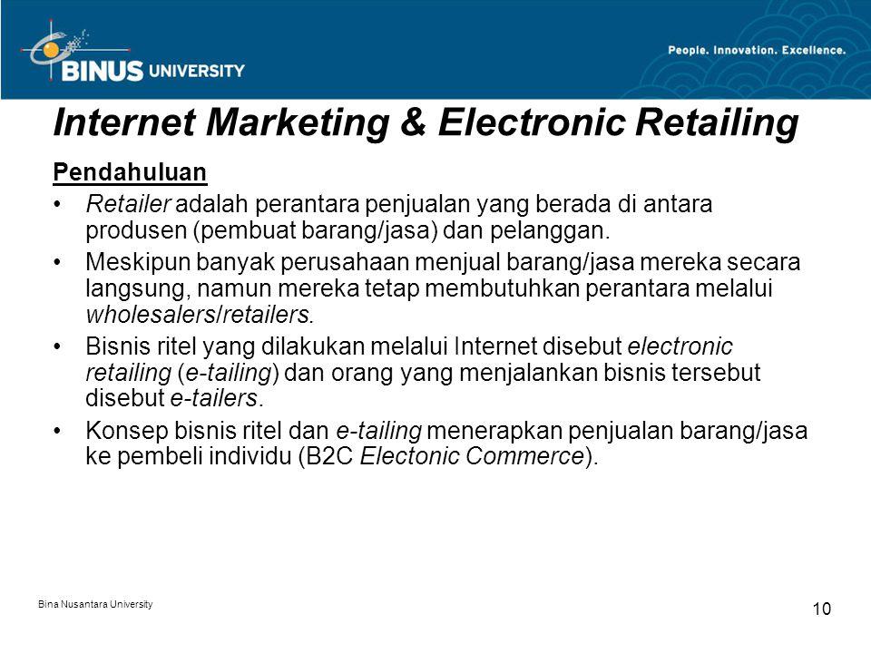 Bina Nusantara University 10 Internet Marketing & Electronic Retailing Pendahuluan Retailer adalah perantara penjualan yang berada di antara produsen (pembuat barang/jasa) dan pelanggan.