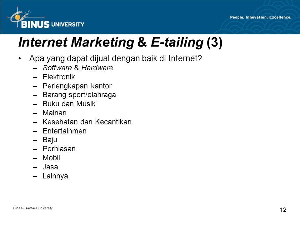 Bina Nusantara University 12 Internet Marketing & E-tailing (3) Apa yang dapat dijual dengan baik di Internet.
