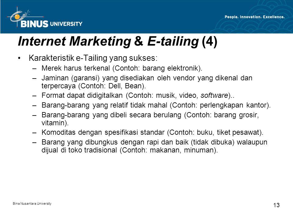 Bina Nusantara University 13 Internet Marketing & E-tailing (4) Karakteristik e-Tailing yang sukses: –Merek harus terkenal (Contoh: barang elektronik)