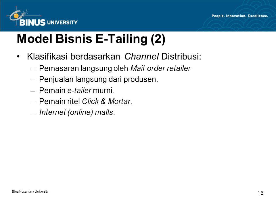 Bina Nusantara University 15 Model Bisnis E-Tailing (2) Klasifikasi berdasarkan Channel Distribusi: –Pemasaran langsung oleh Mail-order retailer –Penjualan langsung dari produsen.