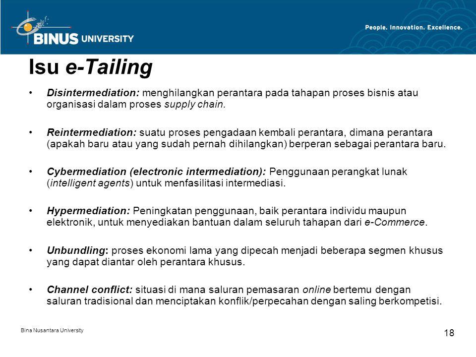 Bina Nusantara University 18 Isu e-Tailing Disintermediation: menghilangkan perantara pada tahapan proses bisnis atau organisasi dalam proses supply c