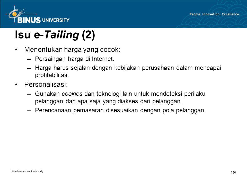 Bina Nusantara University 19 Isu e-Tailing (2) Menentukan harga yang cocok: –Persaingan harga di Internet. –Harga harus sejalan dengan kebijakan perus