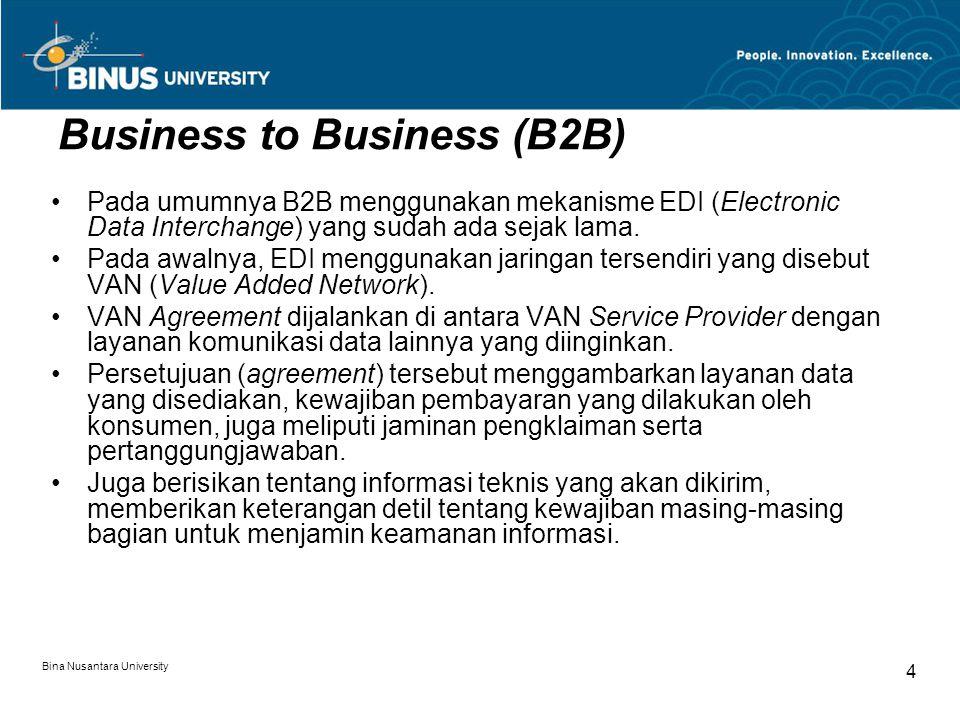 Bina Nusantara University 4 Business to Business (B2B) Pada umumnya B2B menggunakan mekanisme EDI (Electronic Data Interchange) yang sudah ada sejak lama.