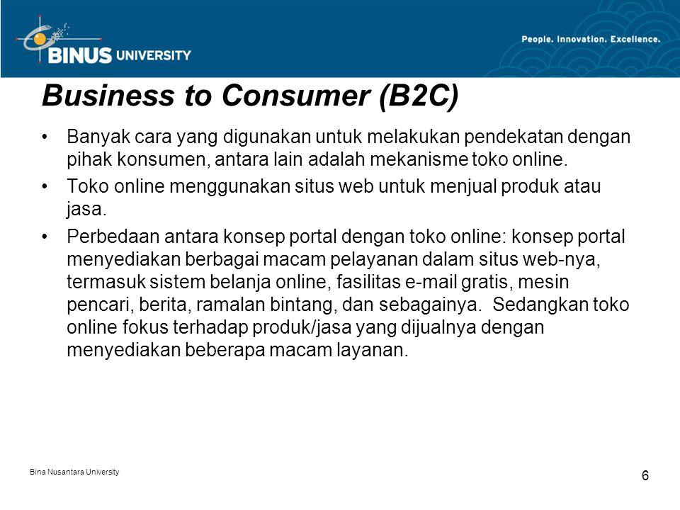 Bina Nusantara University 6 Business to Consumer (B2C) Banyak cara yang digunakan untuk melakukan pendekatan dengan pihak konsumen, antara lain adalah mekanisme toko online.