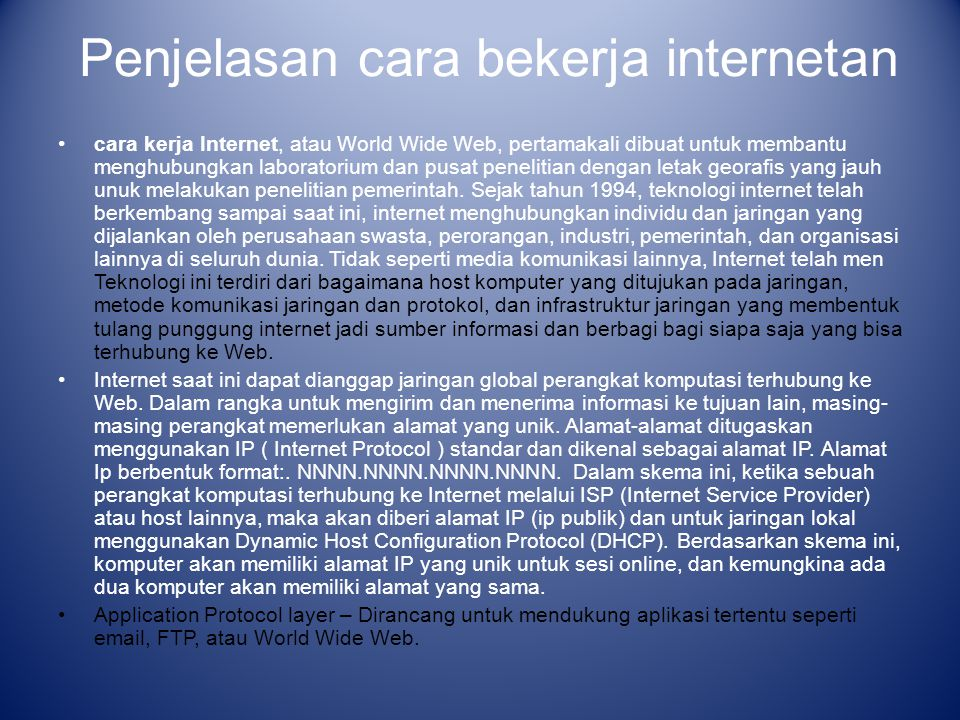 Penjelasan cara bekerja internetan cara kerja Internet, atau World Wide Web, pertamakali dibuat untuk membantu menghubungkan laboratorium dan pusat pe
