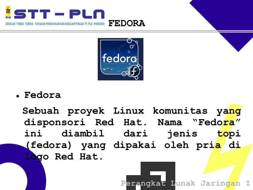Perangkat Lunak Jaringan I FEDORA Fedora Sebuah proyek Linux komunitas yang disponsori Red Hat.