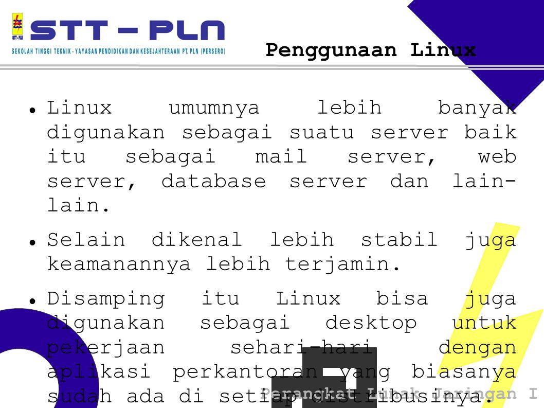 Perangkat Lunak Jaringan I Penggunaan Linux Linux umumnya lebih banyak digunakan sebagai suatu server baik itu sebagai mail server, web server, database server dan lain- lain.