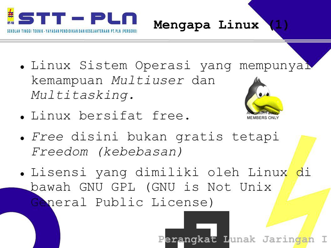Perangkat Lunak Jaringan I Mengapa Linux (1) Linux Sistem Operasi yang mempunyai kemampuan Multiuser dan Multitasking.