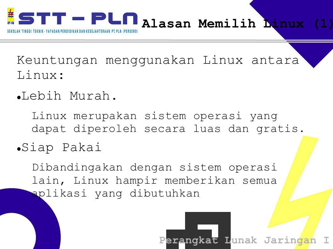 Perangkat Lunak Jaringan I Alasan Memilih Linux (1) Keuntungan menggunakan Linux antara Linux: Lebih Murah.