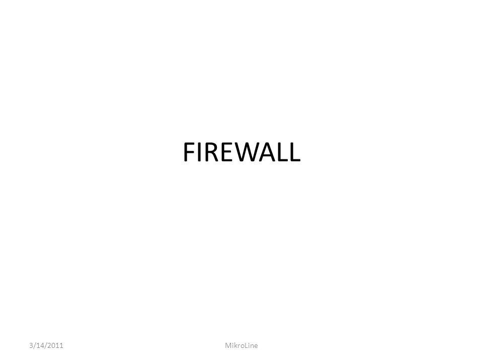 FIREWALL Melindungi router dari akses yang tidak diinginkan Dapat dilakukan dengan membuat aturan di Firewall Filter Aturan berisi predifine rule yang bekerja berdasarkan prinsip IF-Then Aturan ini diurutkan dalam Chains Ada predefine Chains dan User Created Chains 3/14/2011MikroLine