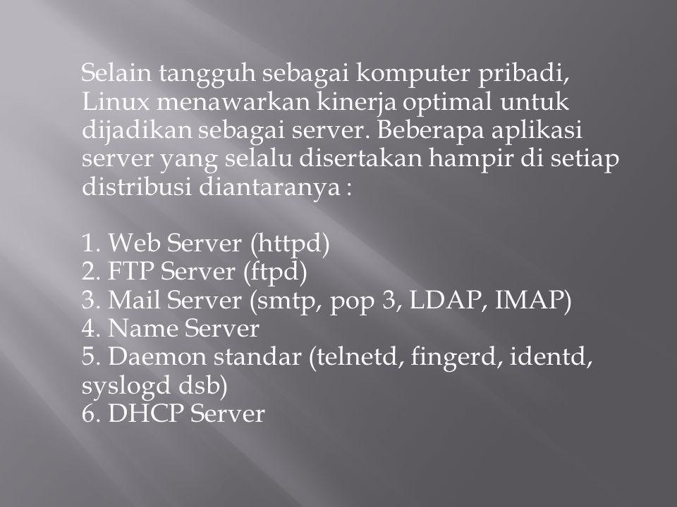 Selain tangguh sebagai komputer pribadi, Linux menawarkan kinerja optimal untuk dijadikan sebagai server. Beberapa aplikasi server yang selalu diserta