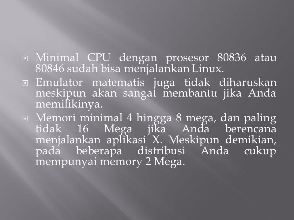  Minimal CPU dengan prosesor 80836 atau 80846 sudah bisa menjalankan Linux.  Emulator matematis juga tidak diharuskan meskipun akan sangat membantu