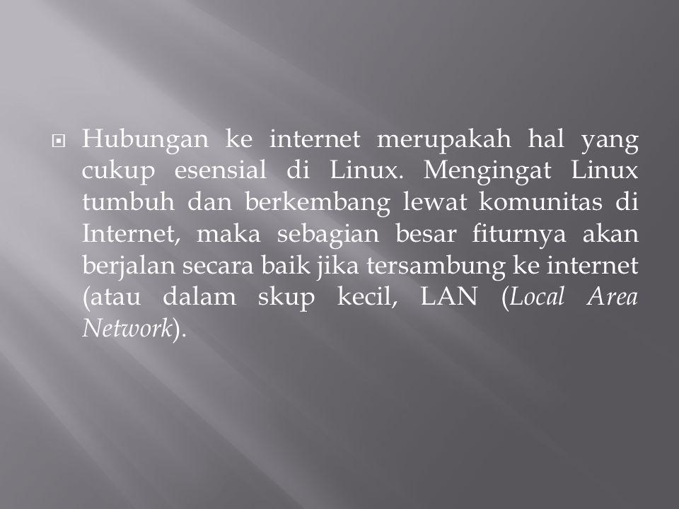  Hubungan ke internet merupakah hal yang cukup esensial di Linux. Mengingat Linux tumbuh dan berkembang lewat komunitas di Internet, maka sebagian be