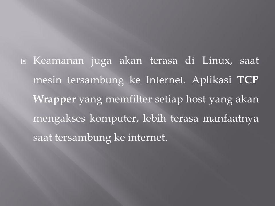 Keamanan juga akan terasa di Linux, saat mesin tersambung ke Internet. Aplikasi TCP Wrapper yang memfilter setiap host yang akan mengakses komputer,
