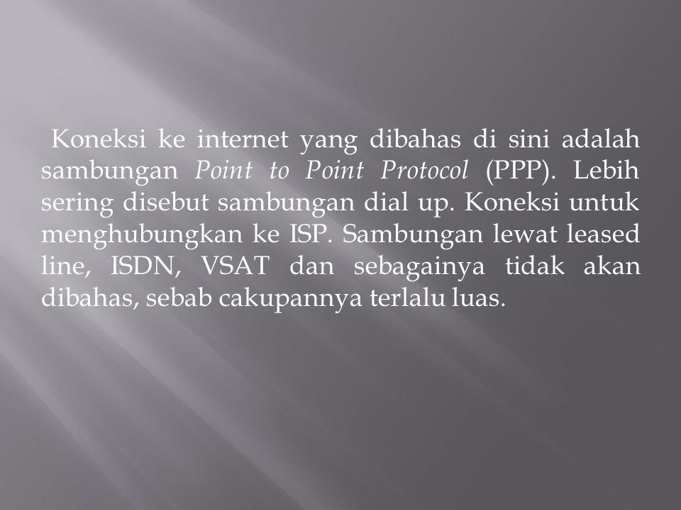Koneksi ke internet yang dibahas di sini adalah sambungan Point to Point Protocol (PPP). Lebih sering disebut sambungan dial up. Koneksi untuk menghub