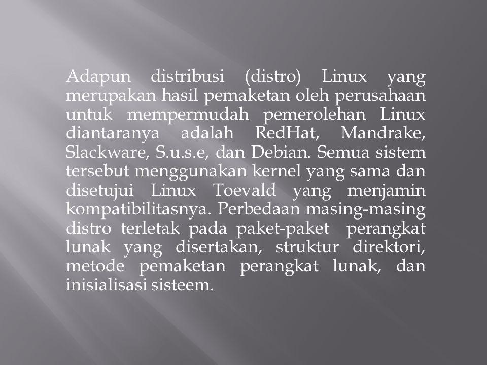 Adapun distribusi (distro) Linux yang merupakan hasil pemaketan oleh perusahaan untuk mempermudah pemerolehan Linux diantaranya adalah RedHat, Mandrak
