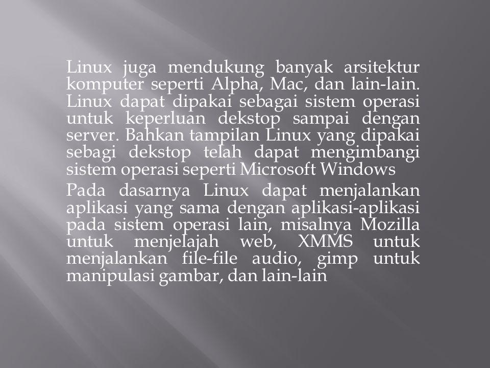 Linux juga mendukung banyak arsitektur komputer seperti Alpha, Mac, dan lain-lain. Linux dapat dipakai sebagai sistem operasi untuk keperluan dekstop
