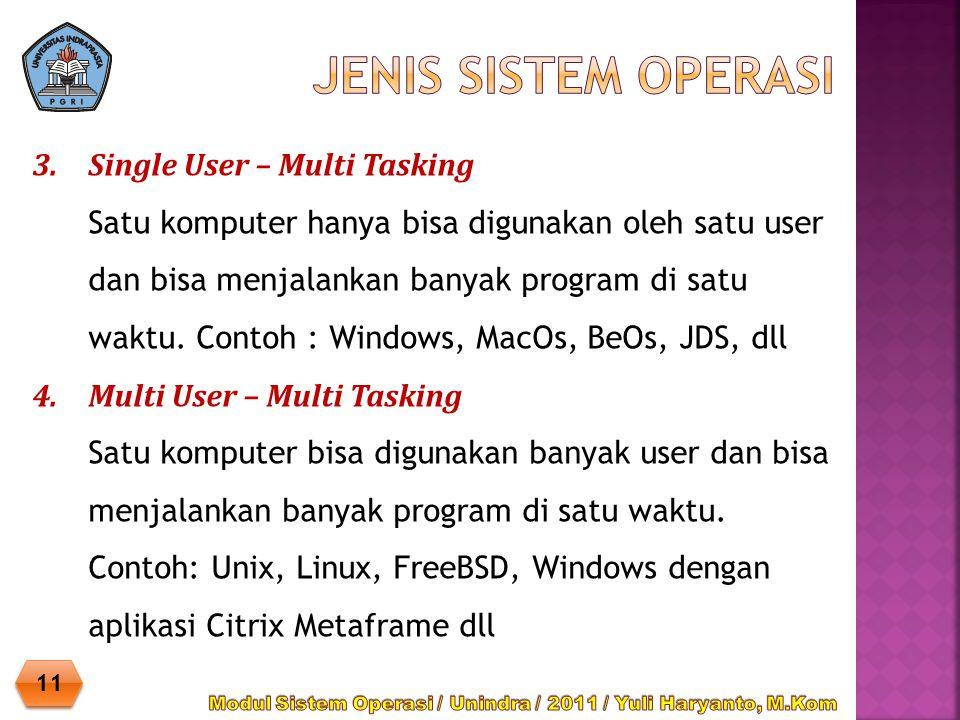 3.Single User – Multi Tasking Satu komputer hanya bisa digunakan oleh satu user dan bisa menjalankan banyak program di satu waktu. Contoh : Windows, M