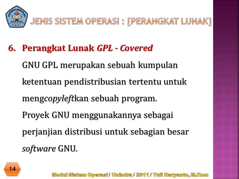 6.Perangkat Lunak GPL - Covered GNU GPL merupakan sebuah kumpulan ketentuan pendistribusian tertentu untuk mengcopyleftkan sebuah program. Proyek GNU