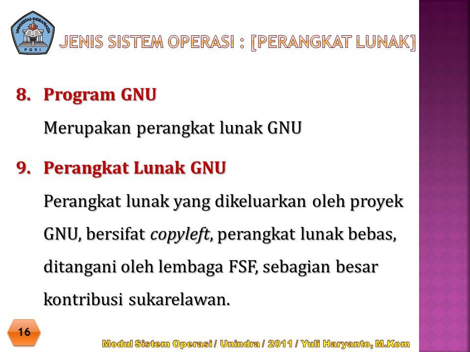 8.Program GNU Merupakan perangkat lunak GNU 16 9.Perangkat Lunak GNU Perangkat lunak yang dikeluarkan oleh proyek GNU, bersifat copyleft, perangkat lu