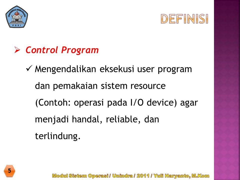  Control Program Mengendalikan eksekusi user program dan pemakaian sistem resource (Contoh: operasi pada I/O device) agar menjadi handal, reliable, d