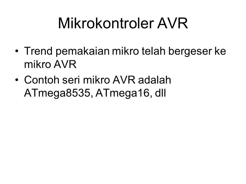 Mikrokontroler AVR Trend pemakaian mikro telah bergeser ke mikro AVR Contoh seri mikro AVR adalah ATmega8535, ATmega16, dll