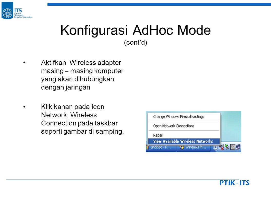 PTIK - ITS Konfigurasi AdHoc Mode (cont'd) Aktifkan Wireless adapter masing – masing komputer yang akan dihubungkan dengan jaringan Klik kanan pada ic