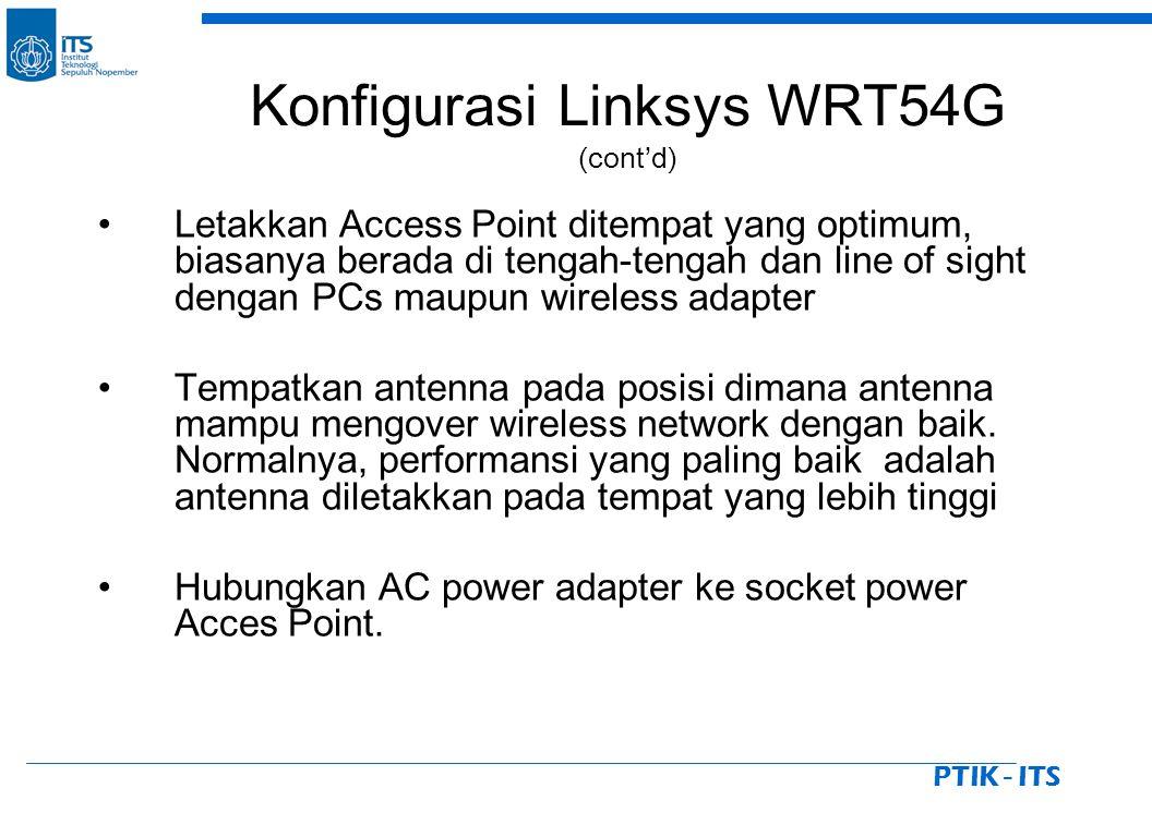PTIK - ITS Letakkan Access Point ditempat yang optimum, biasanya berada di tengah-tengah dan line of sight dengan PCs maupun wireless adapter Tempatkan antenna pada posisi dimana antenna mampu mengover wireless network dengan baik.