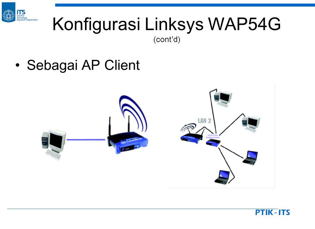 PTIK - ITS Sebagai AP Client Konfigurasi Linksys WAP54G (cont'd)