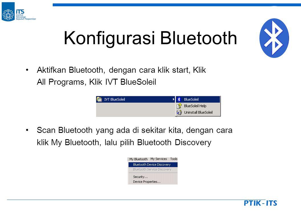 PTIK - ITS Konfigurasi Bluetooth Aktifkan Bluetooth, dengan cara klik start, Klik All Programs, Klik IVT BlueSoleil Scan Bluetooth yang ada di sekitar