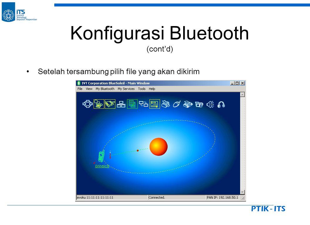 PTIK - ITS Setelah tersambung pilih file yang akan dikirim Konfigurasi Bluetooth (cont'd)