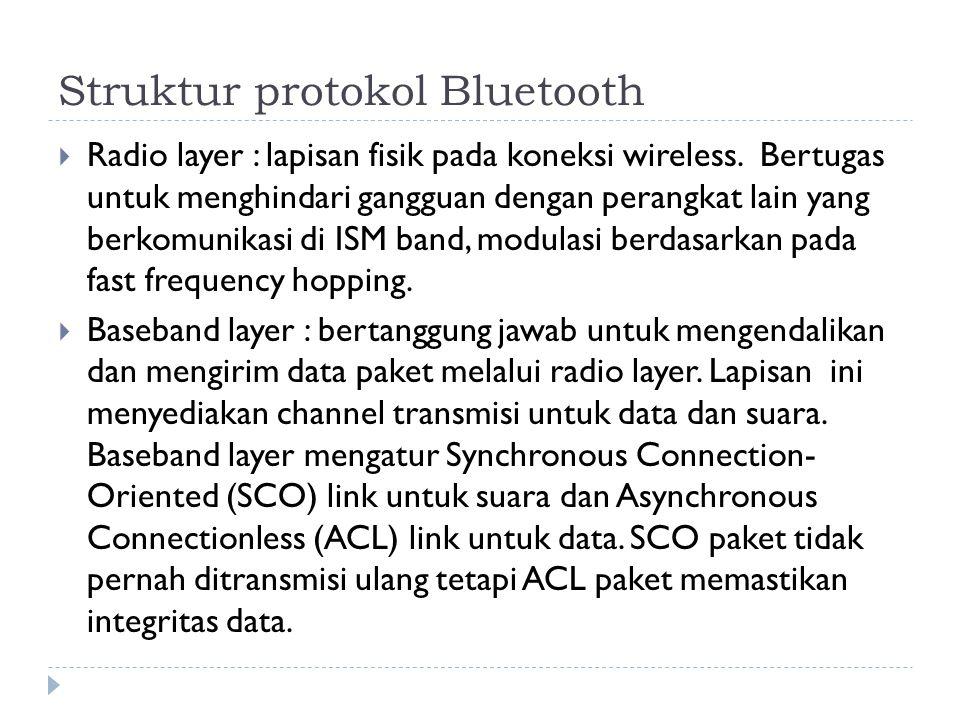  Radio layer : lapisan fisik pada koneksi wireless. Bertugas untuk menghindari gangguan dengan perangkat lain yang berkomunikasi di ISM band, modulas