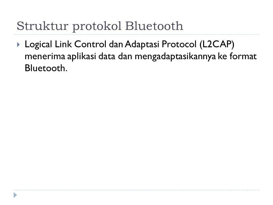 Struktur protokol Bluetooth  Logical Link Control dan Adaptasi Protocol (L2CAP) menerima aplikasi data dan mengadaptasikannya ke format Bluetooth.
