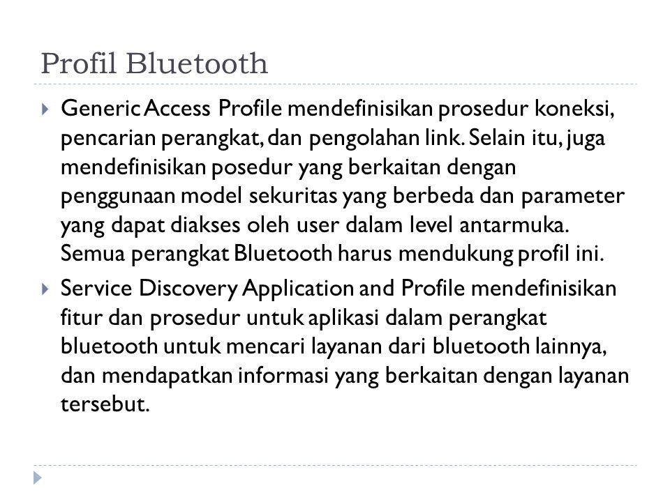 Profil Bluetooth  Generic Access Profile mendefinisikan prosedur koneksi, pencarian perangkat, dan pengolahan link. Selain itu, juga mendefinisikan p