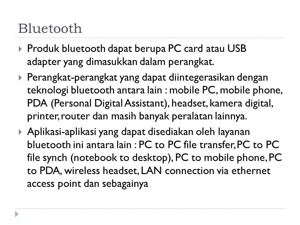 Bluetooth  Produk bluetooth dapat berupa PC card atau USB adapter yang dimasukkan dalam perangkat.  Perangkat-perangkat yang dapat diintegerasikan d