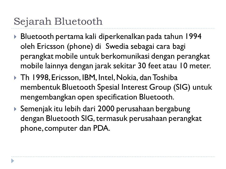 Sejarah Bluetooth  Bluetooth pertama kali diperkenalkan pada tahun 1994 oleh Ericsson (phone) di Swedia sebagai cara bagi perangkat mobile untuk berk