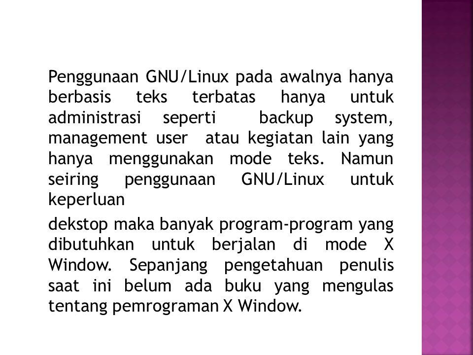 Penggunaan GNU/Linux pada awalnya hanya berbasis teks terbatas hanya untuk administrasi seperti backup system, management user atau kegiatan lain yang hanya menggunakan mode teks.