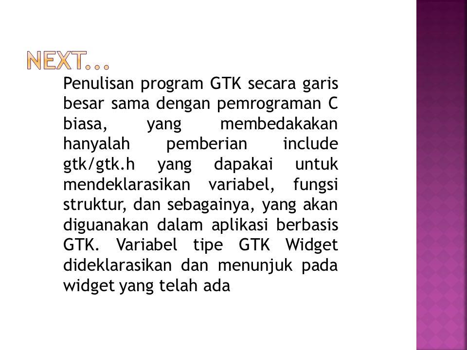 Penulisan program GTK secara garis besar sama dengan pemrograman C biasa, yang membedakakan hanyalah pemberian include gtk/gtk.h yang dapakai untuk me