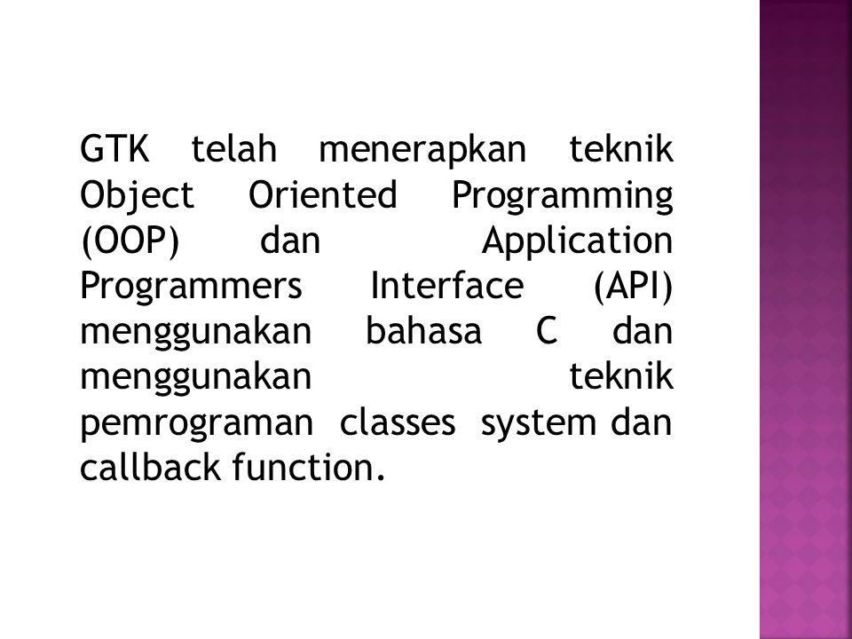 GTK telah menerapkan teknik Object Oriented Programming (OOP) dan Application Programmers Interface (API) menggunakan bahasa C dan menggunakan teknik pemrograman classes system dan callback function.