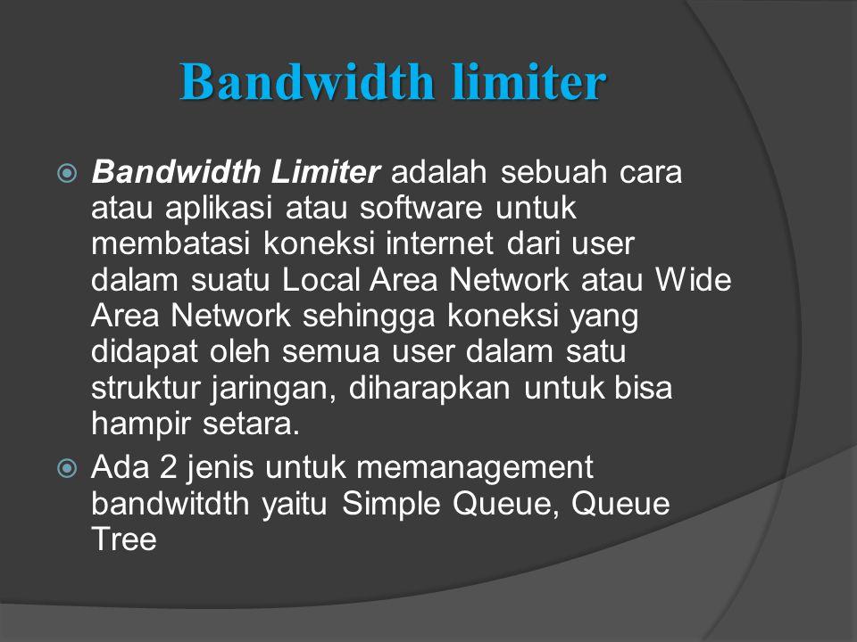 Bandwidth limiter  Bandwidth Limiter adalah sebuah cara atau aplikasi atau software untuk membatasi koneksi internet dari user dalam suatu Local Area