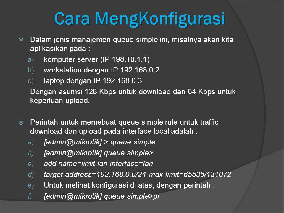 Cara MengKonfigurasi  Dalam jenis manajemen queue simple ini, misalnya akan kita aplikasikan pada : a) komputer server (IP 198.10.1.1) b) workstation