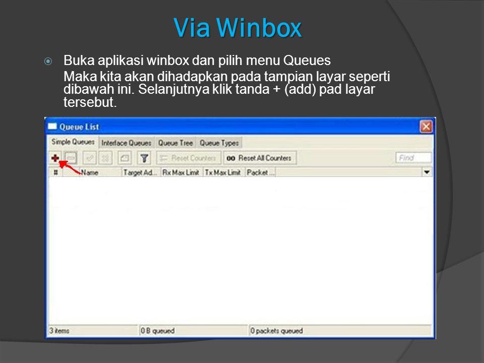 Via Winbox  Buka aplikasi winbox dan pilih menu Queues Maka kita akan dihadapkan pada tampian layar seperti dibawah ini. Selanjutnya klik tanda + (ad