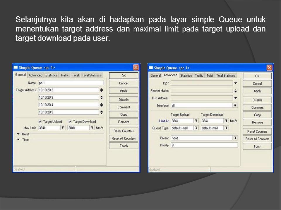 Selanjutnya kita akan di hadapkan pada layar simple Queue untuk menentukan target address dan maximal limit pada target upload dan target download pad