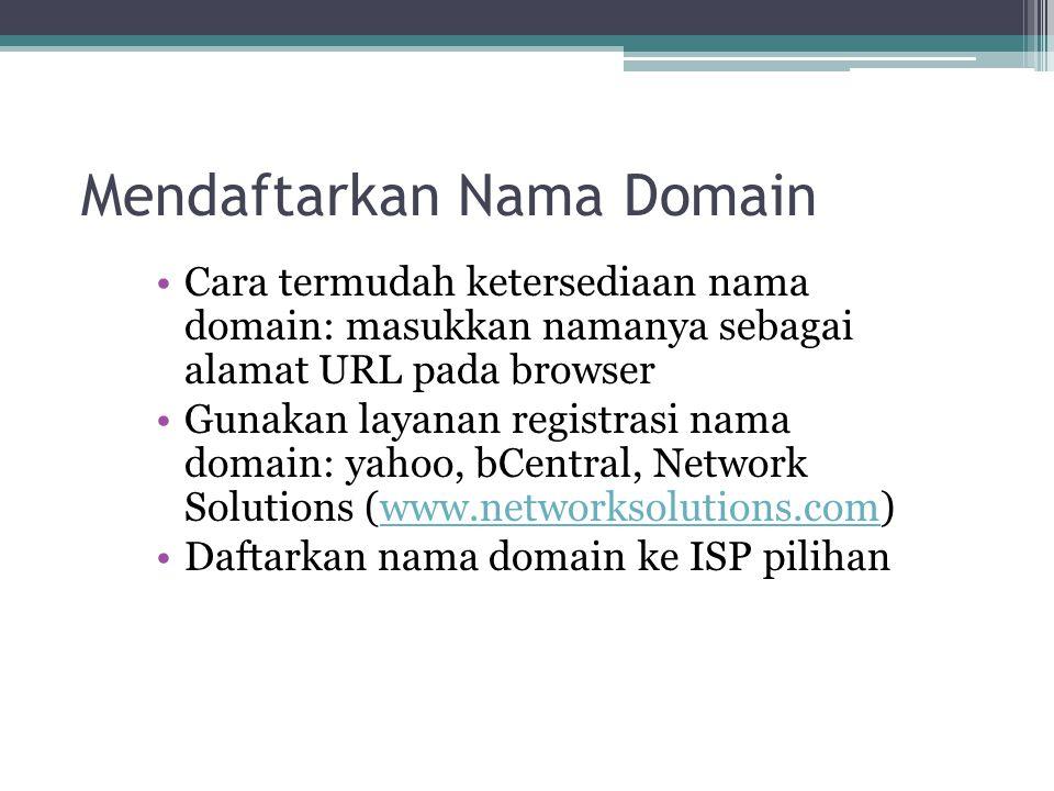 Mendaftarkan Nama Domain Cara termudah ketersediaan nama domain: masukkan namanya sebagai alamat URL pada browser Gunakan layanan registrasi nama doma