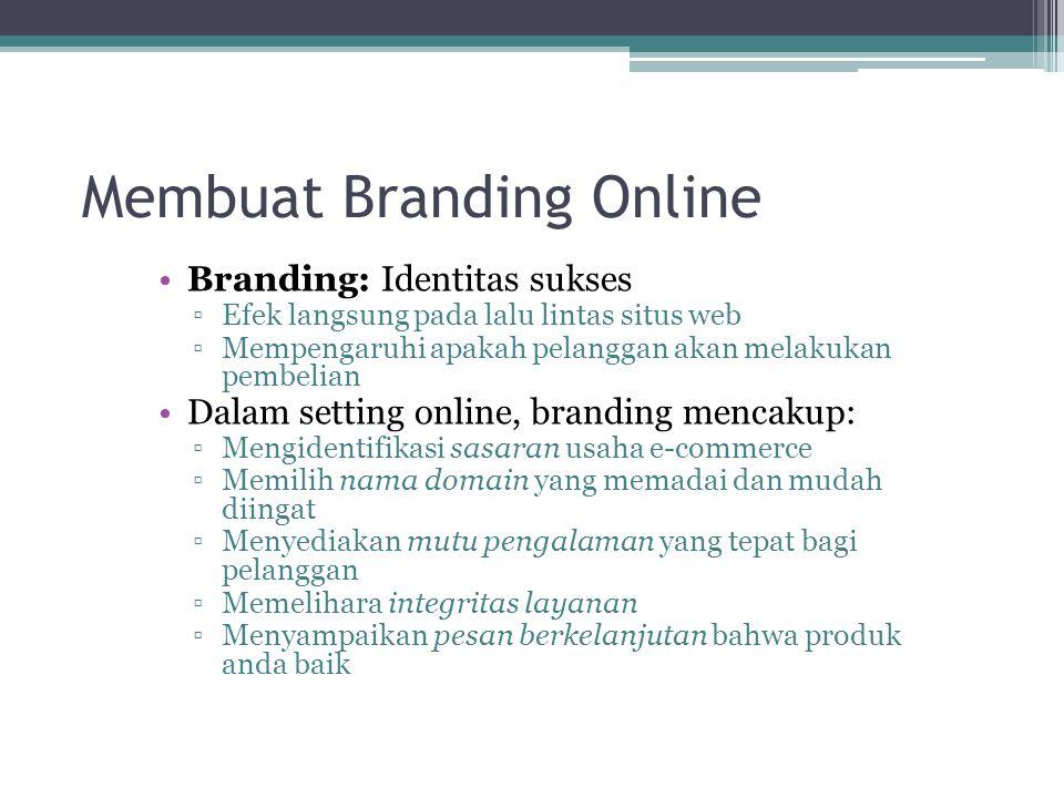 Membuat Branding Online Branding: Identitas sukses ▫Efek langsung pada lalu lintas situs web ▫Mempengaruhi apakah pelanggan akan melakukan pembelian D